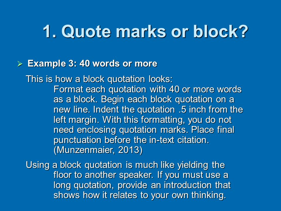 1. Quote marks or block Example 3: 40 words or more