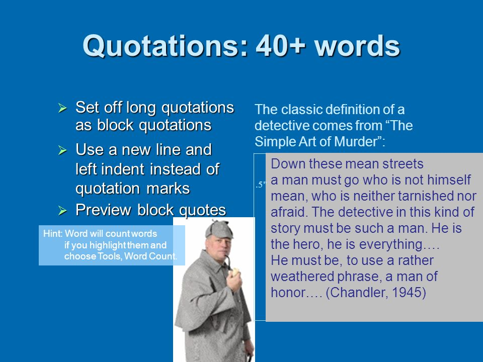 Quotations: 40+ words Set off long quotations as block quotations