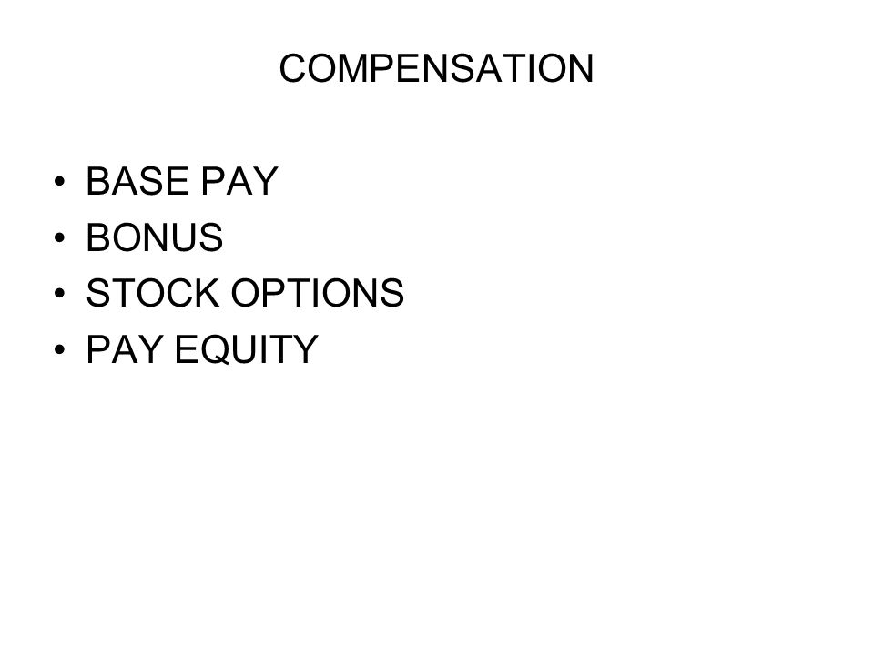 COMPENSATION BASE PAY BONUS STOCK OPTIONS PAY EQUITY