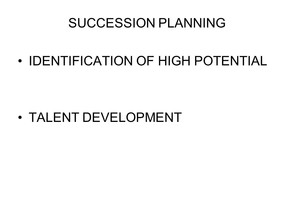 SUCCESSION PLANNING IDENTIFICATION OF HIGH POTENTIAL TALENT DEVELOPMENT