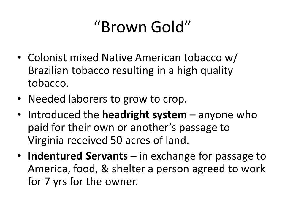 Brown Gold Colonist mixed Native American tobacco w/ Brazilian tobacco resulting in a high quality tobacco.