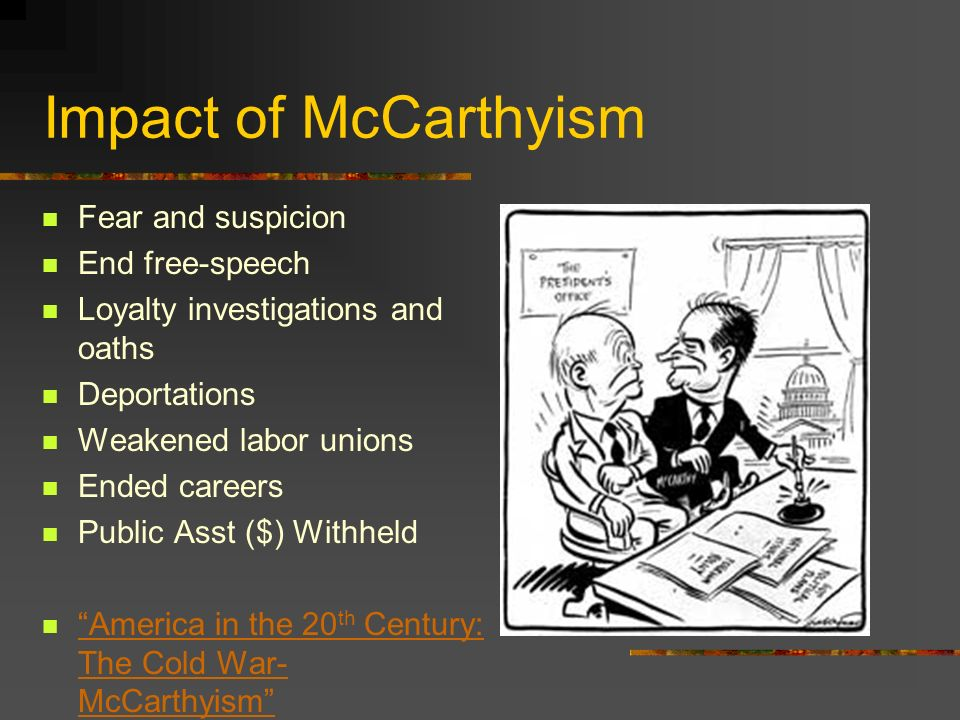 Impact of McCarthyism Fear and suspicion End free-speech