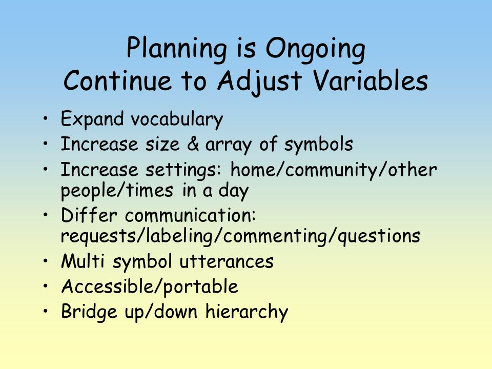Planning is Ongoing Continue to Adjust Variables