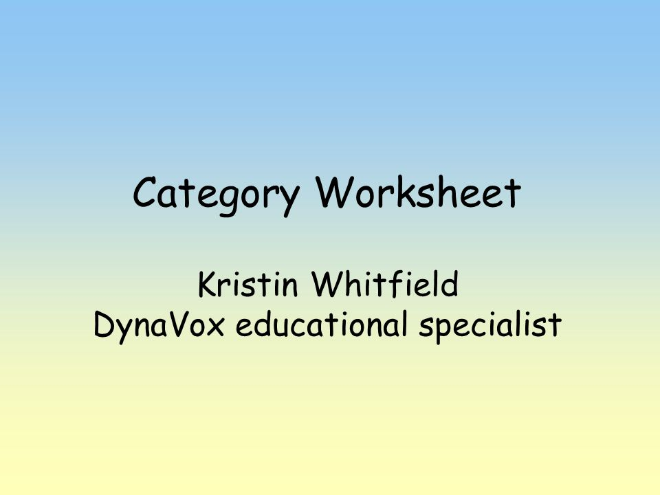 Category Worksheet Kristin Whitfield DynaVox educational specialist