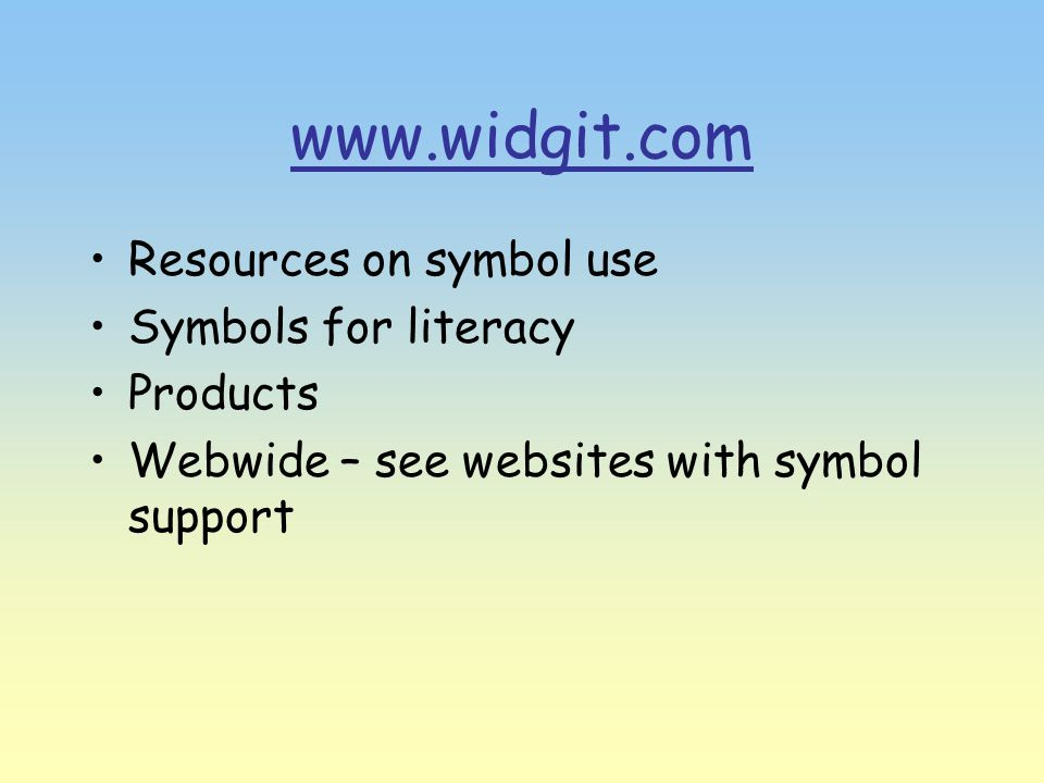 www.widgit.com Resources on symbol use Symbols for literacy Products