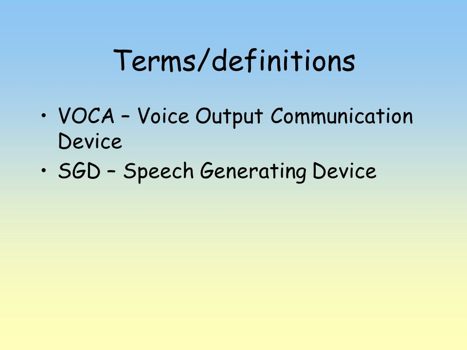Terms/definitions VOCA – Voice Output Communication Device
