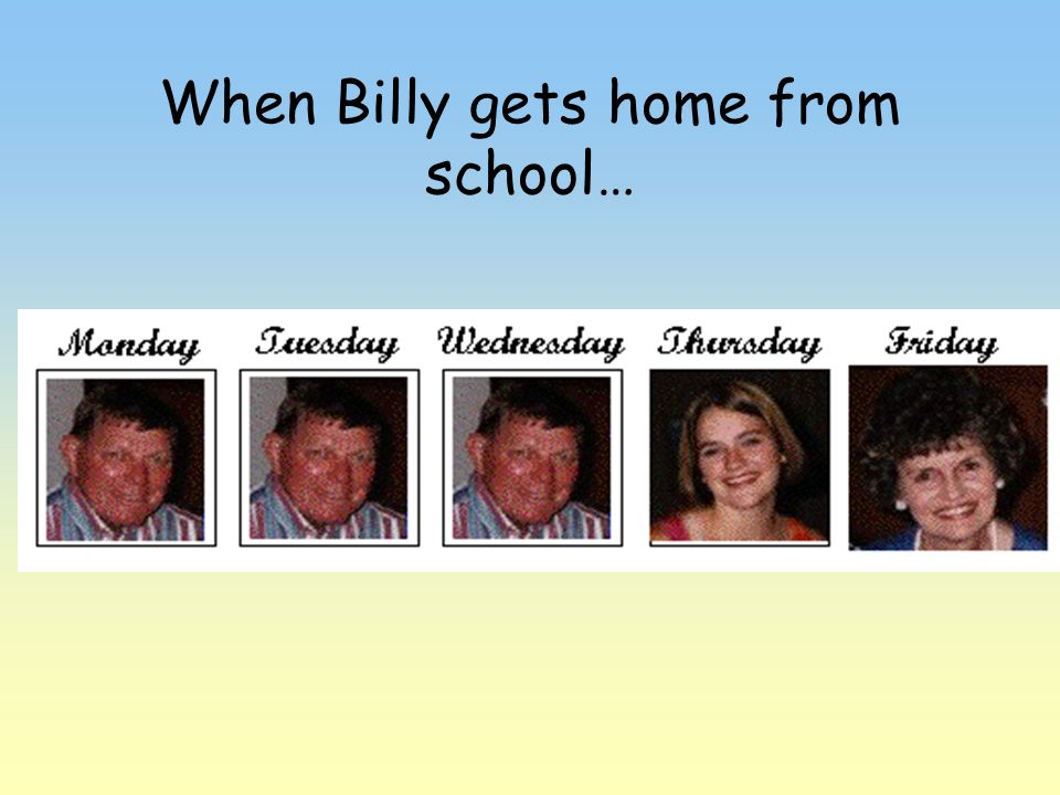 When Billy gets home from school…