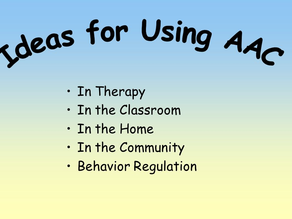 Ideas for Using AAC In Therapy In the Classroom In the Home