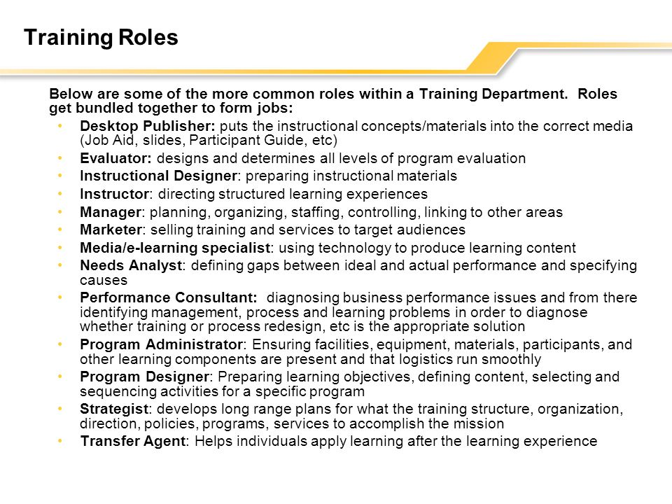 Training Roles Below are some of the more common roles within a Training Department. Roles get bundled together to form jobs: