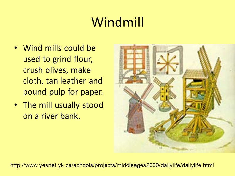 Windmill Wind mills could be used to grind flour, crush olives, make cloth, tan leather and pound pulp for paper.