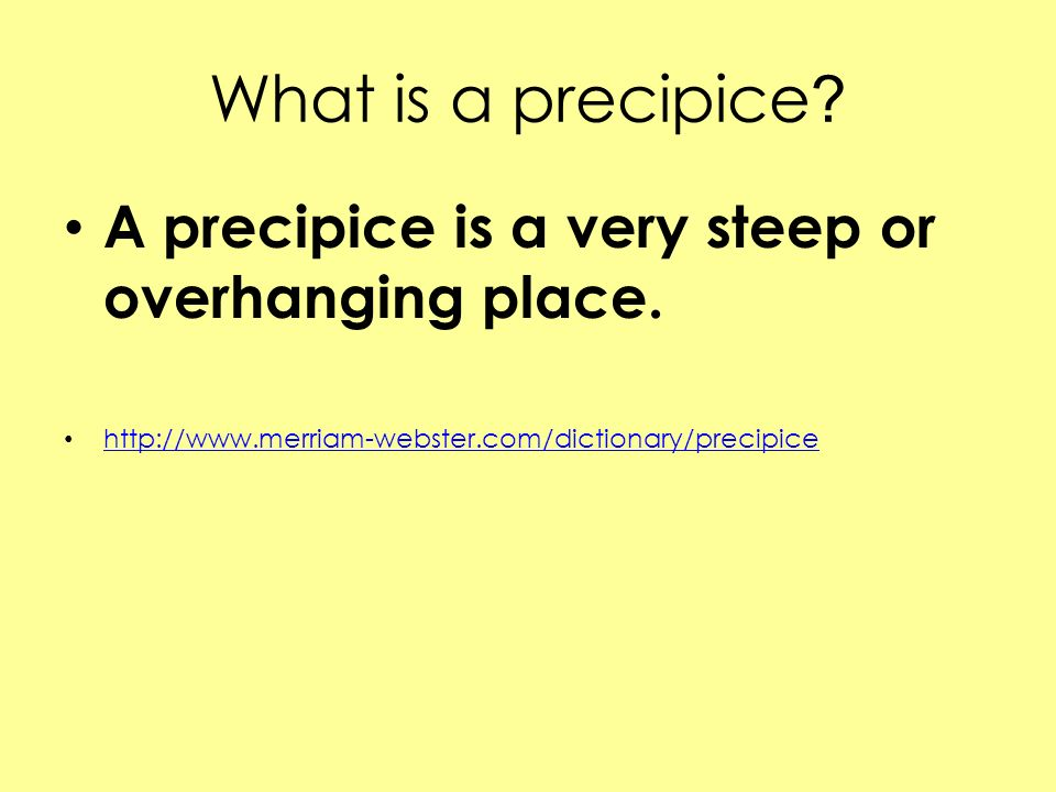 What is a precipice A precipice is a very steep or overhanging place.