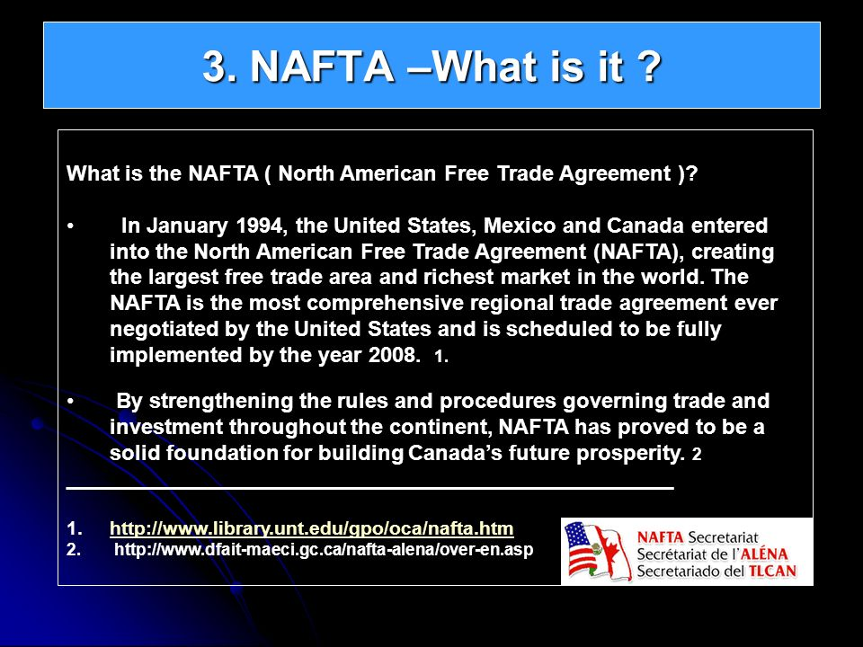 3. NAFTA –What is it What is the NAFTA ( North American Free Trade Agreement )