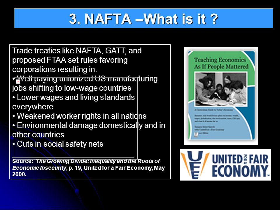 3. NAFTA –What is it Trade treaties like NAFTA, GATT, and proposed FTAA set rules favoring corporations resulting in: