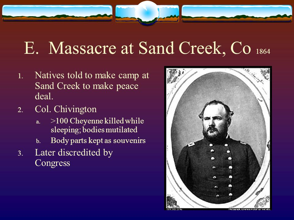 E. Massacre at Sand Creek, Co 1864