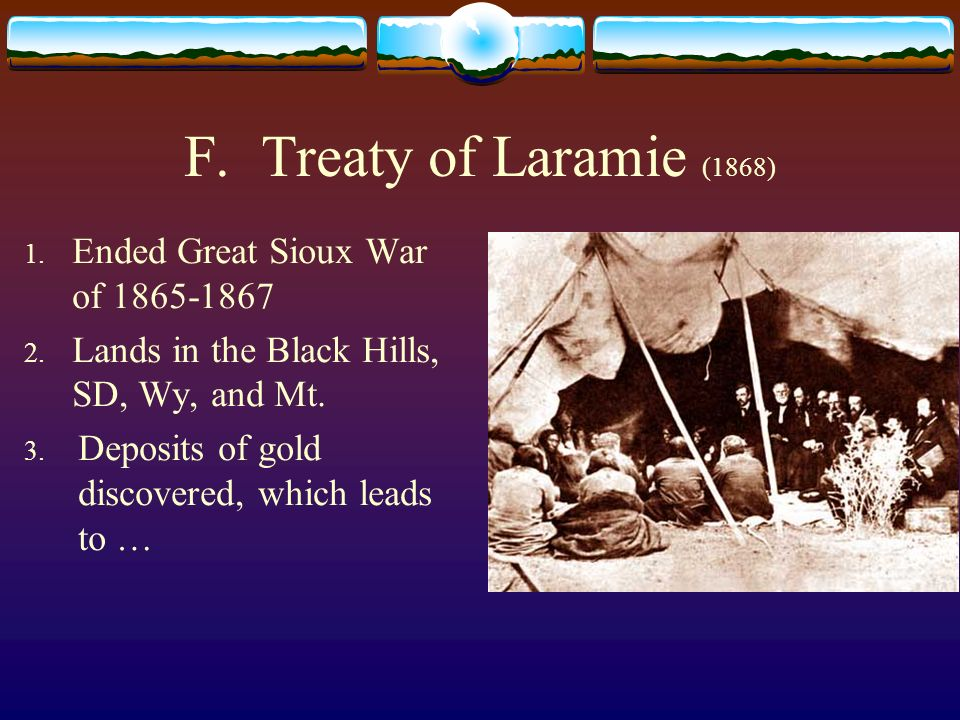 F. Treaty of Laramie (1868) Ended Great Sioux War of