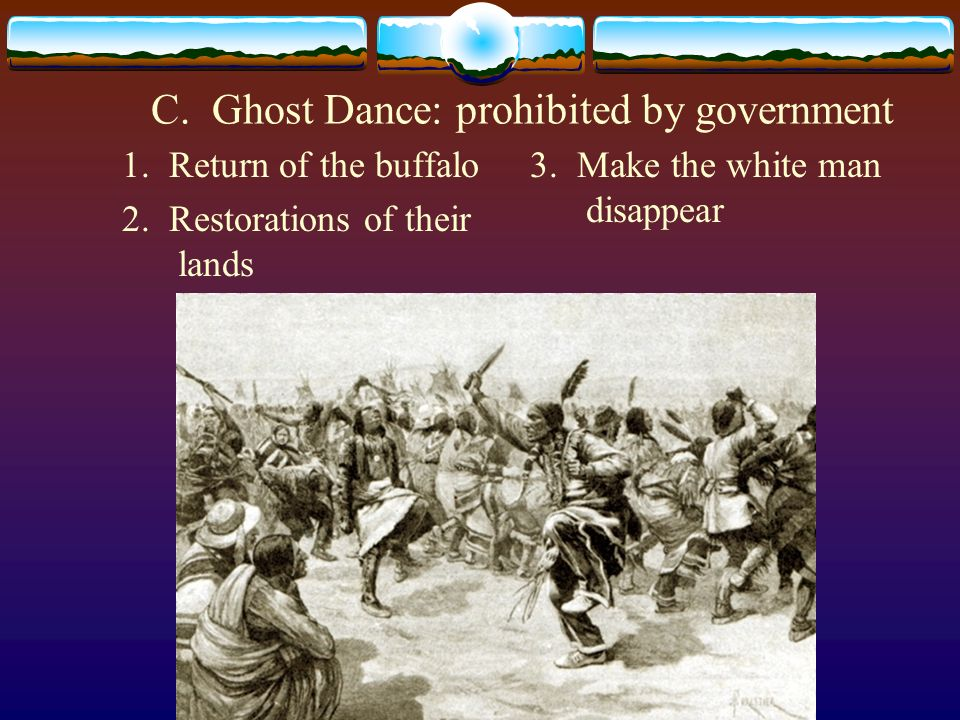 C. Ghost Dance: prohibited by government