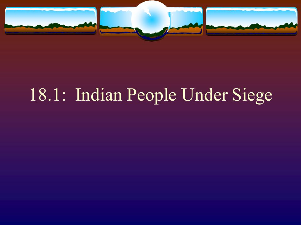 18.1: Indian People Under Siege