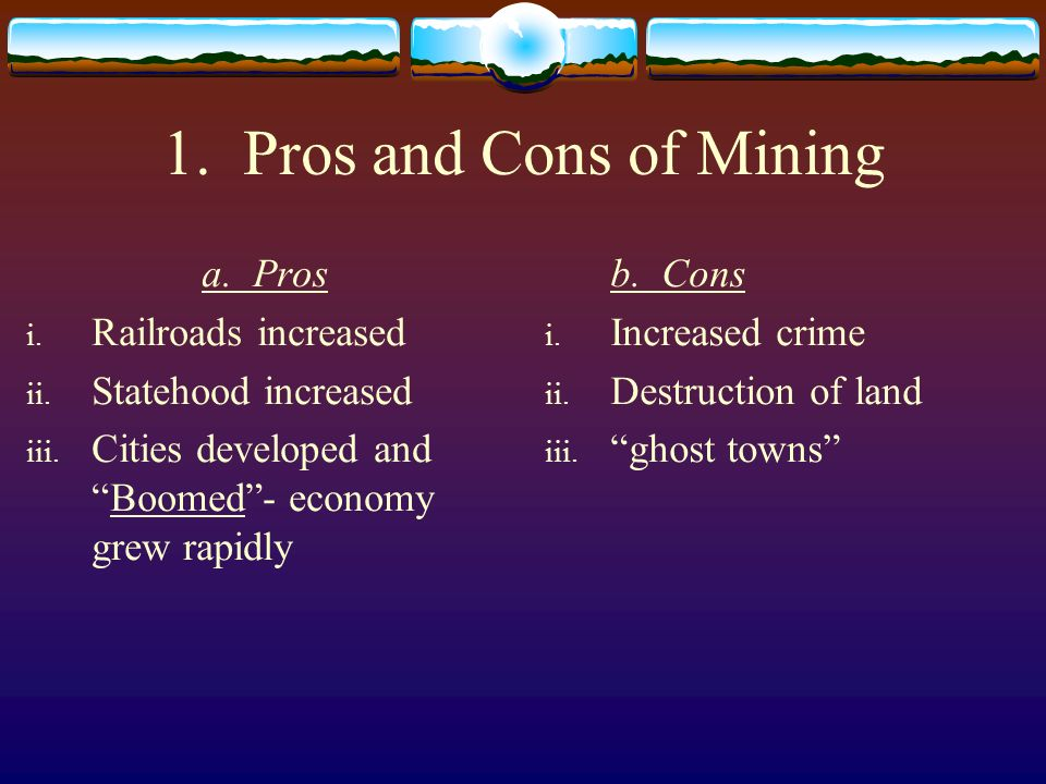 1. Pros and Cons of Mining a. Pros Railroads increased