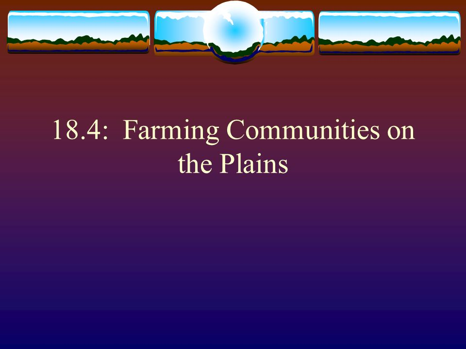 18.4: Farming Communities on the Plains
