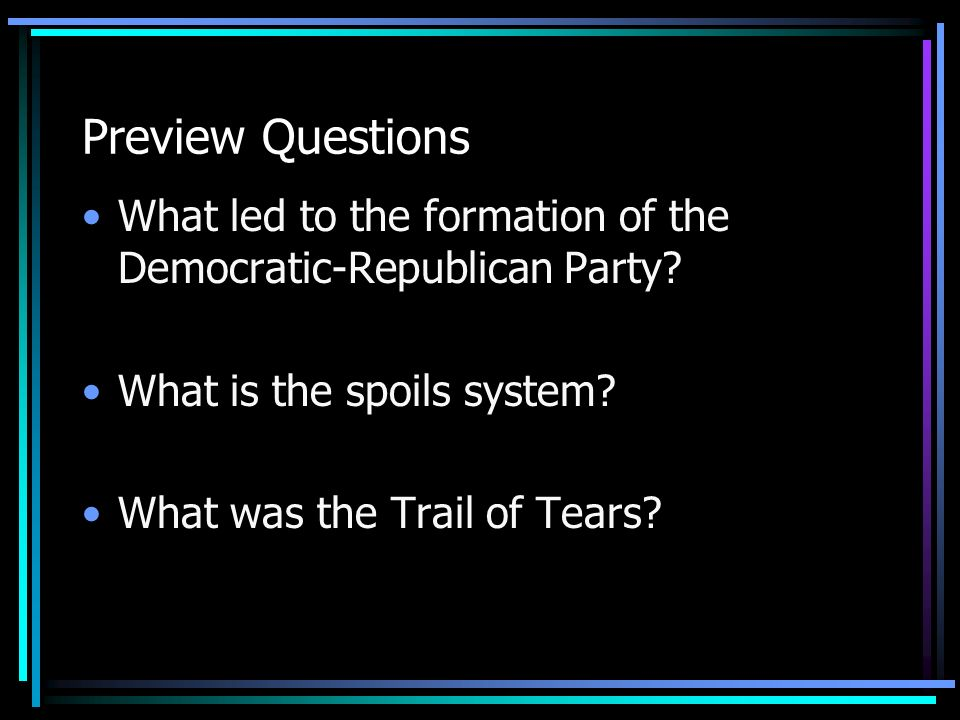 Preview Questions What led to the formation of the Democratic-Republican Party What is the spoils system