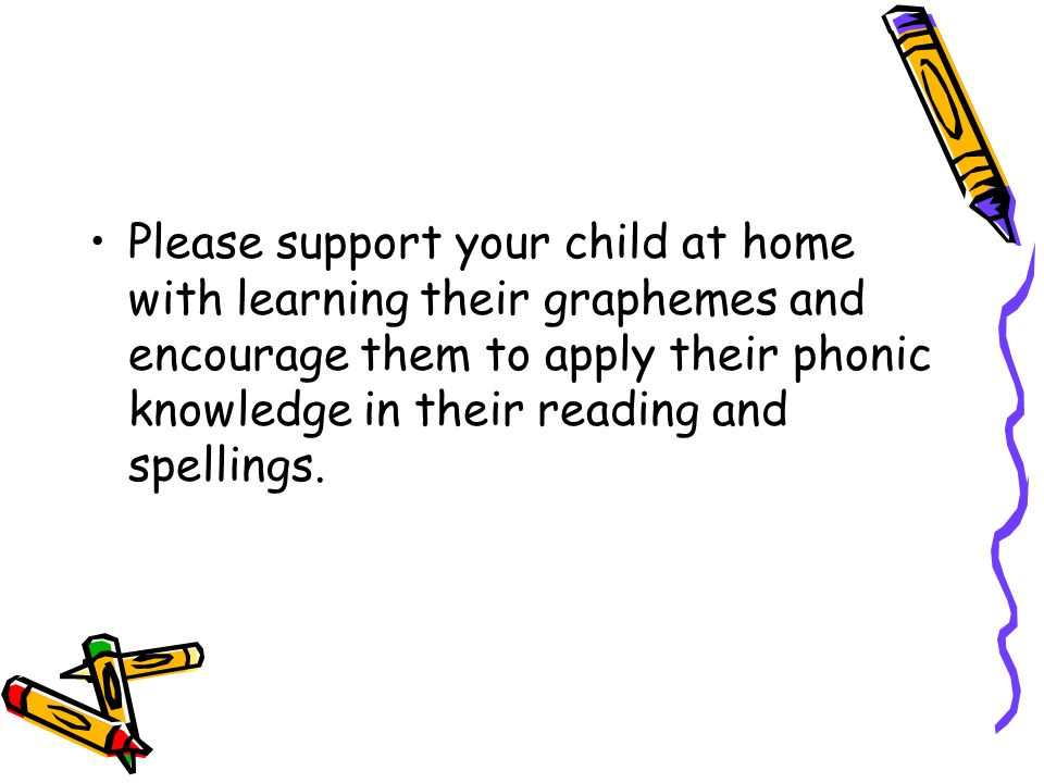Please support your child at home with learning their graphemes and encourage them to apply their phonic knowledge in their reading and spellings.