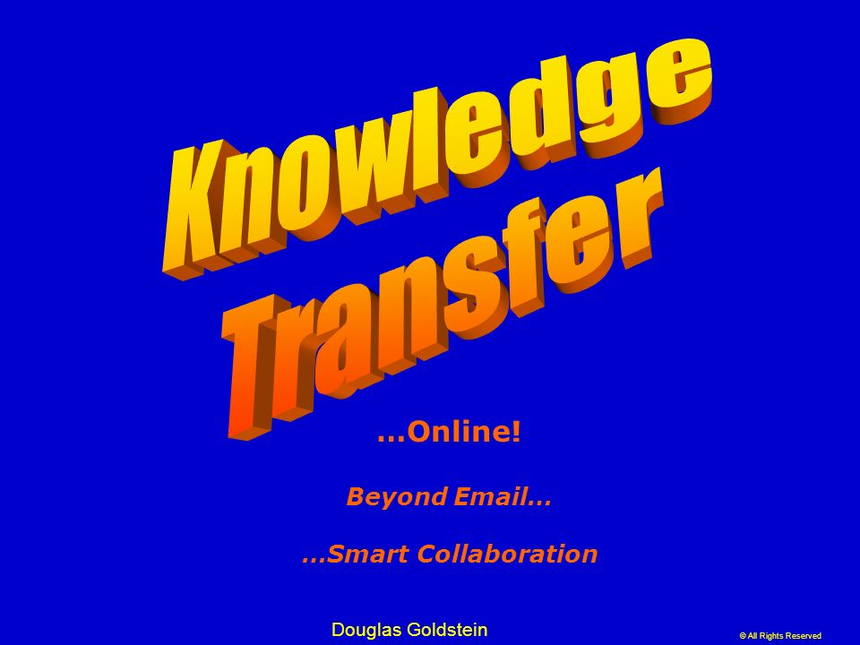 Knowledge Transfer …Online! Beyond Email… …Smart Collaboration