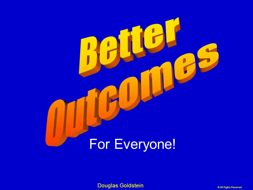 For Everyone! Better Outcomes