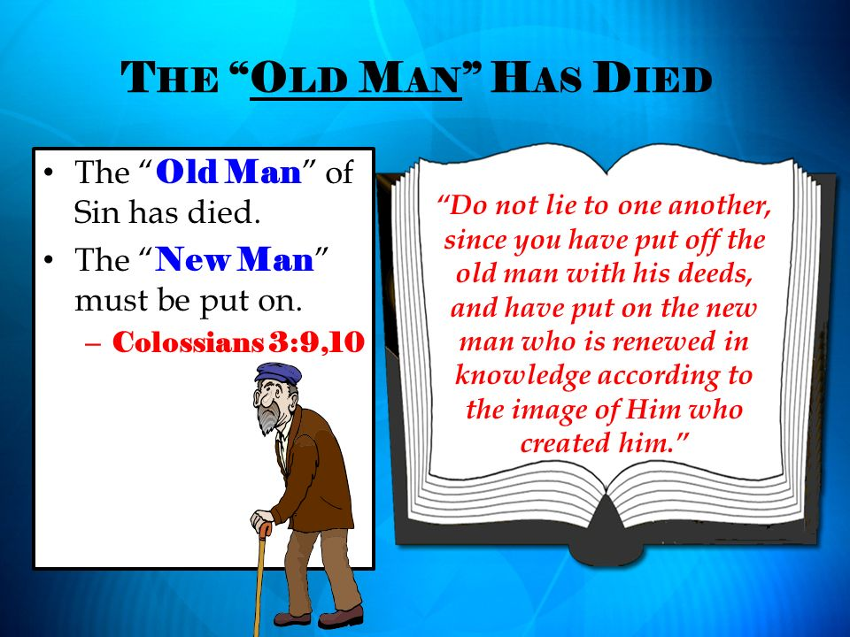 The Old Man Has Died The Old Man of Sin has died.