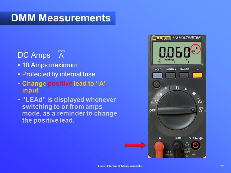 DMM Measurements DC Amps A 10 Amps maximum Protected by internal fuse