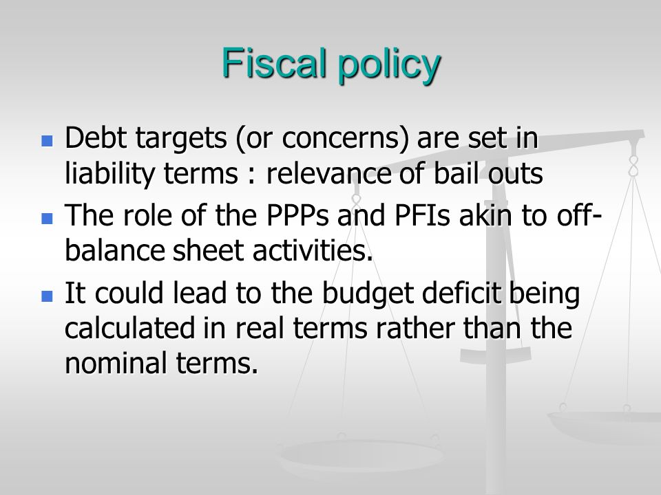 Fiscal policy Debt targets (or concerns) are set in liability terms : relevance of bail outs.