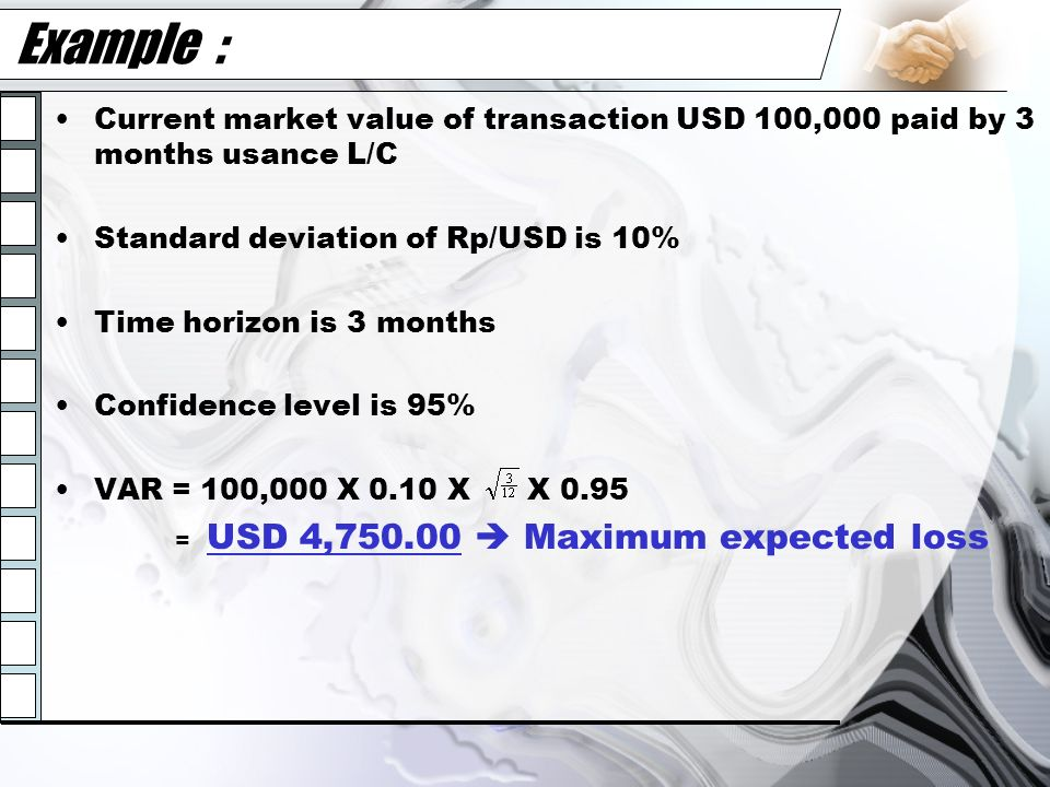 Example : Current market value of transaction USD 100,000 paid by 3 months usance L/C. Standard deviation of Rp/USD is 10%