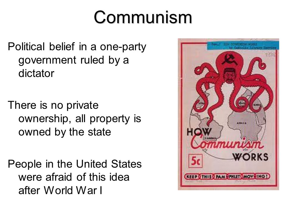 Communism Political belief in a one-party government ruled by a dictator. There is no private ownership, all property is owned by the state.