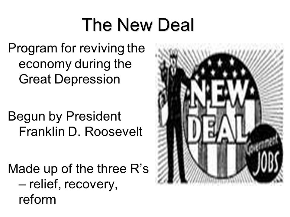 The New Deal Program for reviving the economy during the Great Depression. Begun by President Franklin D. Roosevelt.