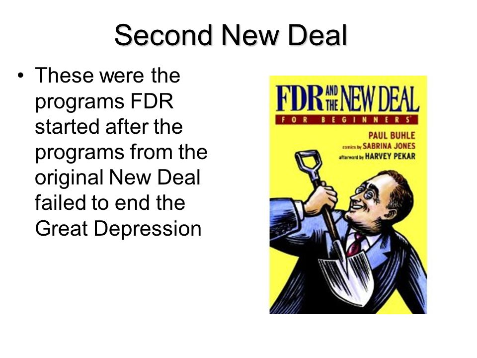 Second New Deal These were the programs FDR started after the programs from the original New Deal failed to end the Great Depression.