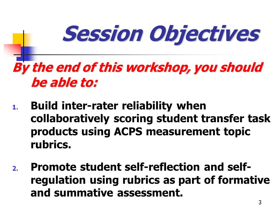 Session Objectives By the end of this workshop, you should be able to: