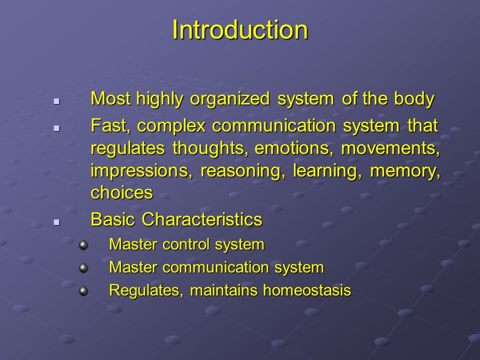 Introduction Most highly organized system of the body