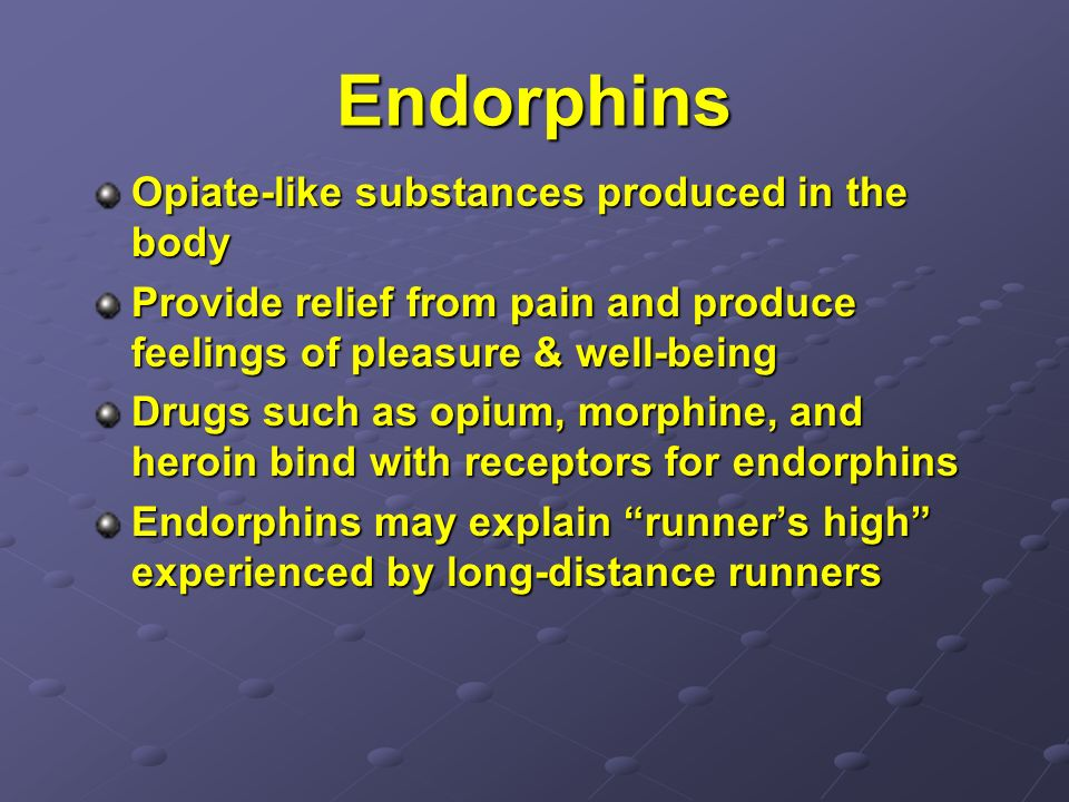 Endorphins Opiate-like substances produced in the body