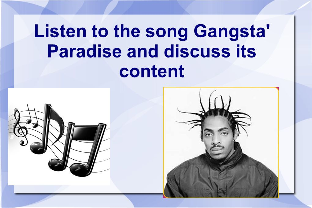 Listen to the song Gangsta Paradise and discuss its content