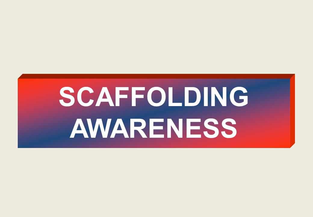 SCAFFOLDING AWARENESS
