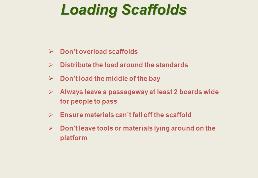 Loading Scaffolds Don't overload scaffolds