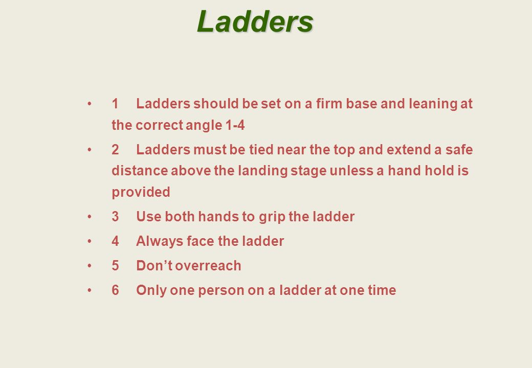 Ladders 1 Ladders should be set on a firm base and leaning at the correct angle 1-4.