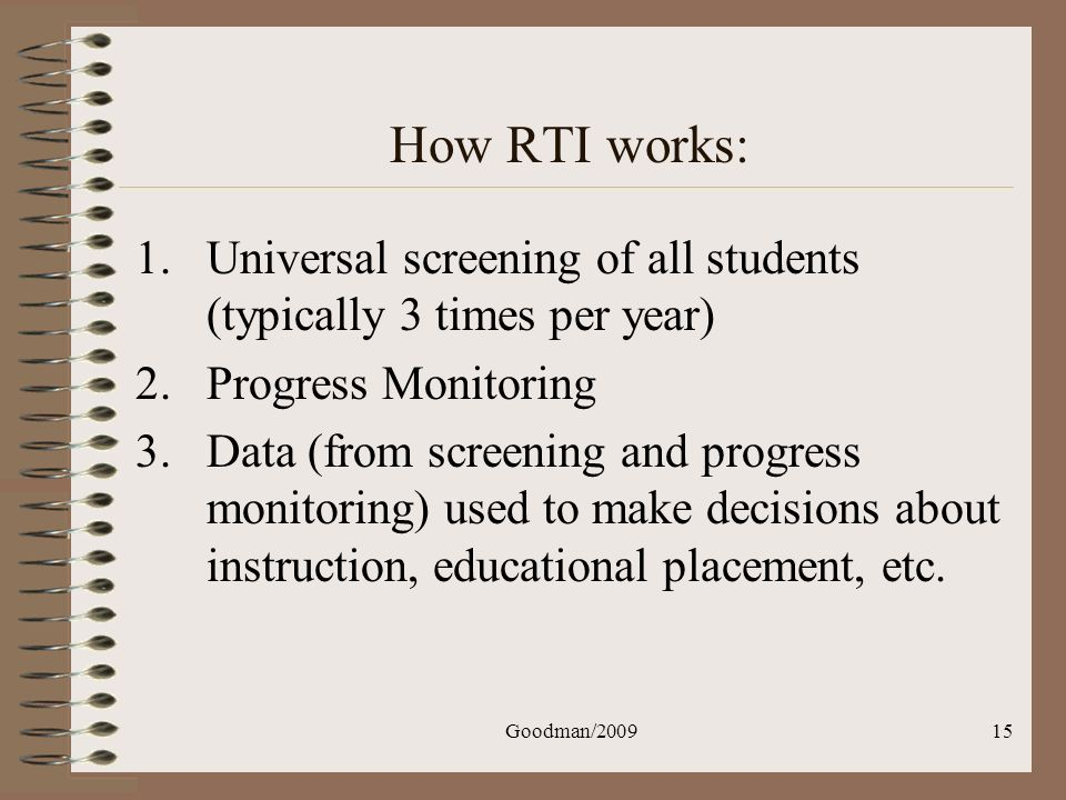 How RTI works: Universal screening of all students (typically 3 times per year) Progress Monitoring.