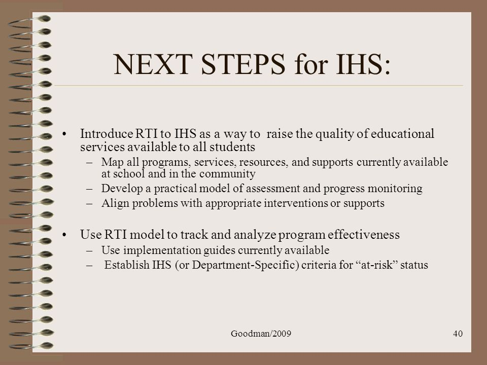 NEXT STEPS for IHS: Introduce RTI to IHS as a way to raise the quality of educational services available to all students.