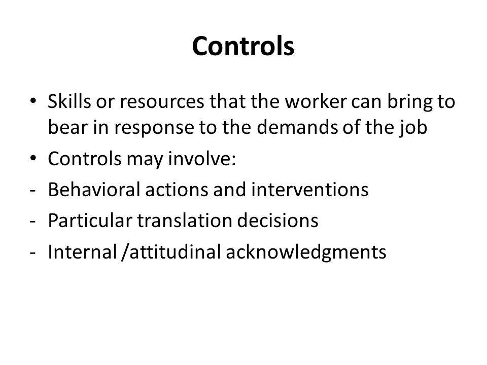 Controls Skills or resources that the worker can bring to bear in response to the demands of the job.