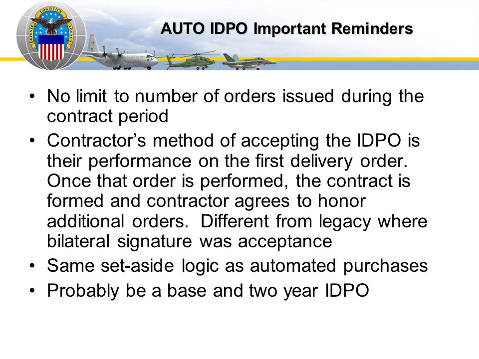 Auto IDPOs AUTO IDPO Important Reminders. No limit to number of orders issued during the contract period.