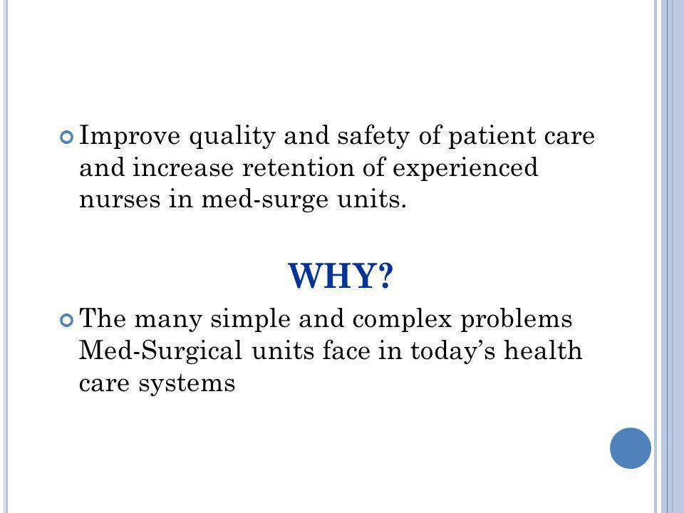 Improve quality and safety of patient care and increase retention of experienced nurses in med-surge units.