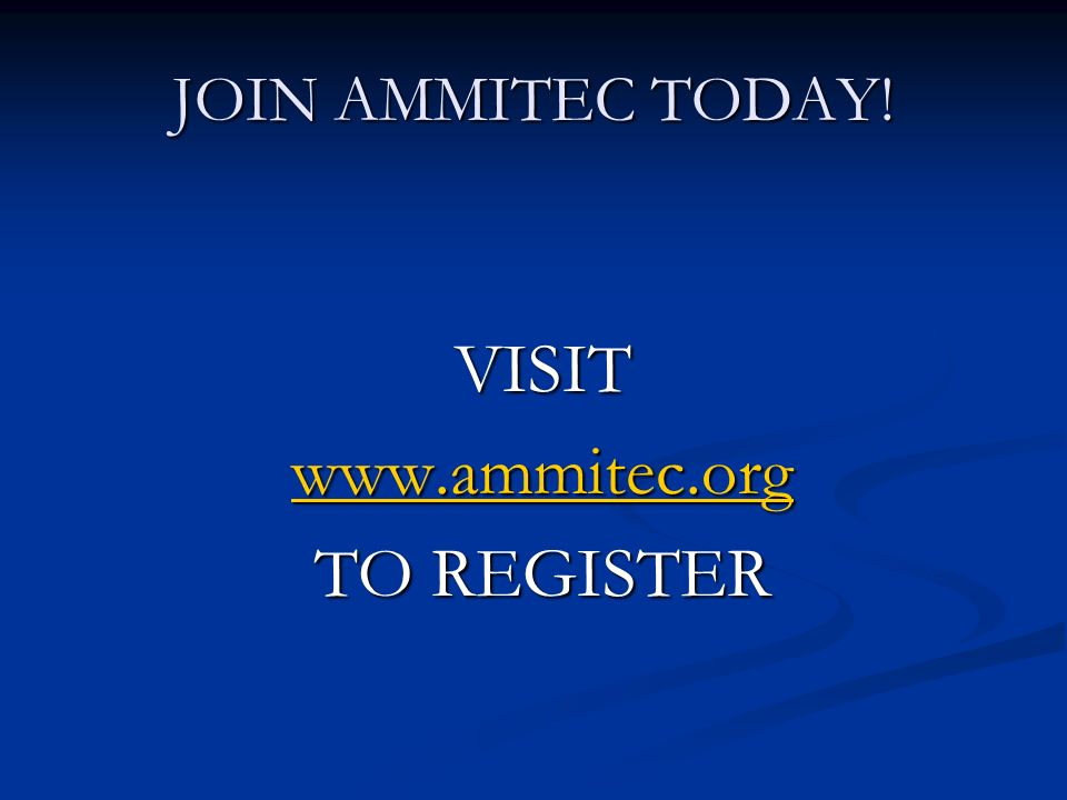 JOIN AMMITEC TODAY! VISIT www.ammitec.org TO REGISTER