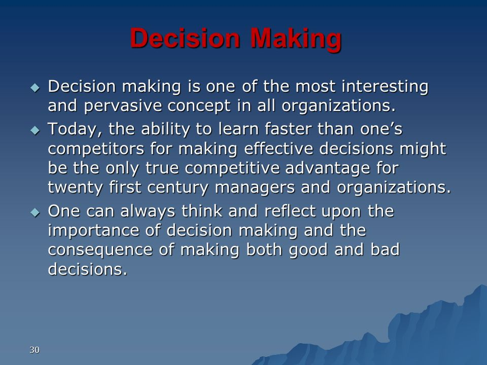 Decision Making Decision making is one of the most interesting and pervasive concept in all organizations.
