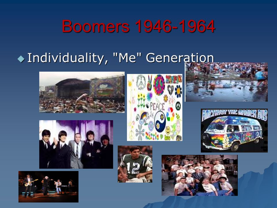 Boomers 1946-1964 Individuality, Me Generation