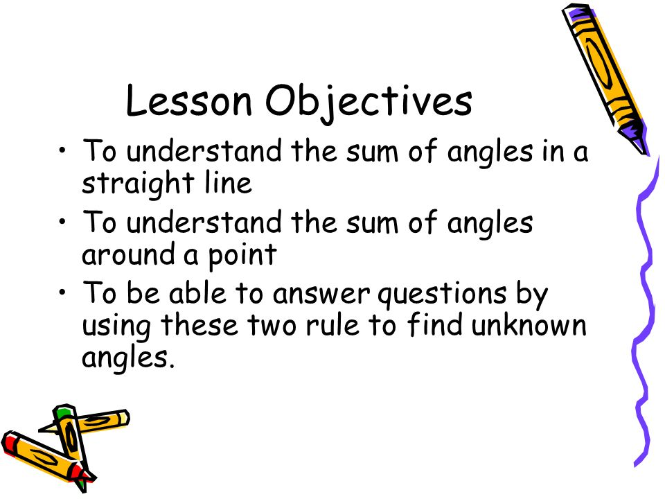 Lesson Objectives To understand the sum of angles in a straight line